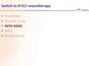 Switch to ATVr monotherapy ATARITMO Swedish Study ACTG