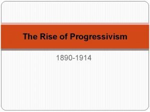 The Rise of Progressivism 1890 1914 Progressivism Immigration