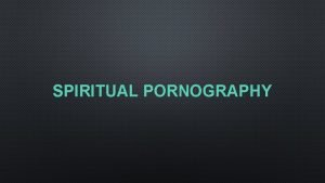 SPIRITUAL PORNOGRAPHY dysfunction DYSFUNCTION confusion hurt feelings anger