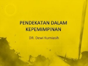 PENDEKATAN DALAM KEPEMIMPINAN DR Dewi Kurniasih Pendekatan Filsafat