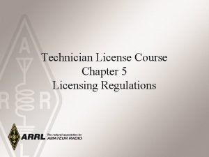 Technician License Course Chapter 5 Licensing Regulations Licensing