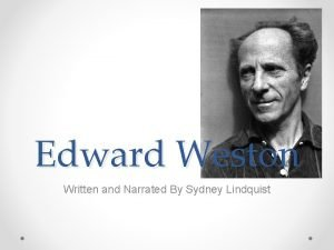 Edward Weston Written and Narrated By Sydney Lindquist