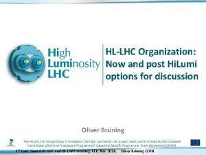 HLLHC Organization Now and post Hi Lumi options