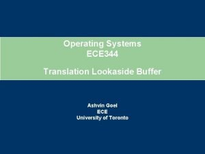 Operating Systems ECE 344 Translation Lookaside Buffer Ashvin