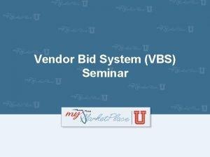 Vendor Bid System VBS Seminar Agenda Vendor Bid