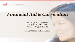 Financial Aid Curriculum Timothy P Bonnel CCCCO Kelly