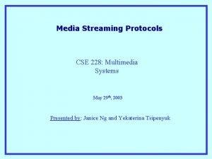 Media Streaming Protocols CSE 228 Multimedia Systems May