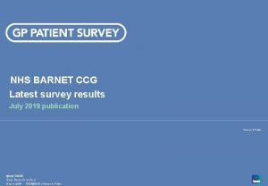 NHS BARNET CCG Latest survey results July 2019