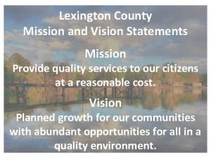 Lexington County Mission and Vision Statements Mission Provide