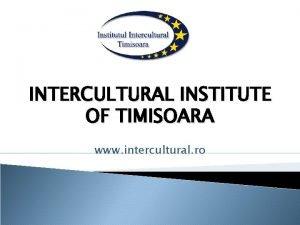 INTERCULTURAL INSTITUTE OF TIMISOARA www intercultural ro Established