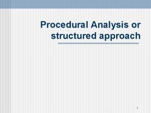Procedural Analysis or structured approach 1 Procedural Analysis