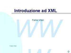 Introduzione ad XML WW Fabio Vitali Introduzione Qui