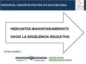 HEZKUNTZA HIZKUNTZA POLITIKA ETA KULTURA SAILA HEZKUNTZABIKAINTASUNERANTZ HACIA