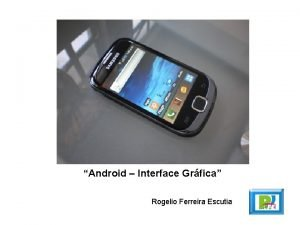 Android Interface Grfica Rogelio Ferreira Escutia Interfaz Grfica