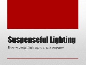 Suspenseful Lighting How to design lighting to create