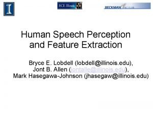 Human Speech Perception and Feature Extraction Bryce E