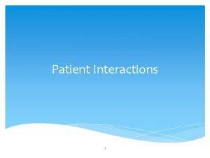 Patient Interactions 1 Patient Interactions Review Tube Interaction