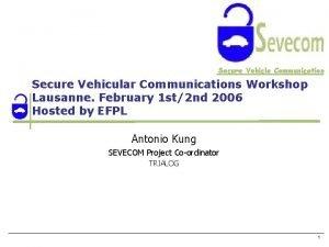Secure Vehicle Communication Secure Vehicular Communications Workshop Lausanne