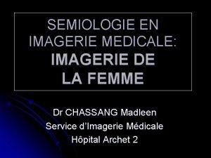 SEMIOLOGIE EN IMAGERIE MEDICALE IMAGERIE DE LA FEMME