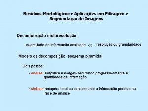 Resduos Morfolgicos e Aplicaes em Filtragem e Segmentao