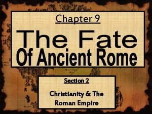 Chapter 9 Section 2 Christianity The Roman Empire