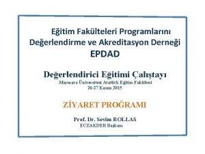 Eitim Faklteleri Programlarn Deerlendirme ve Akreditasyon Dernei EPDAD