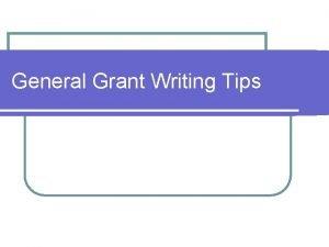 General Grant Writing Tips General Grant Writing Tips