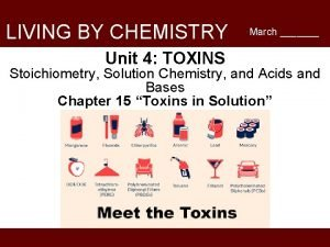 LIVING BY CHEMISTRY Unit 4 TOXINS March Stoichiometry