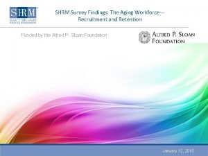 SHRM Survey Findings The Aging Workforce Recruitment and