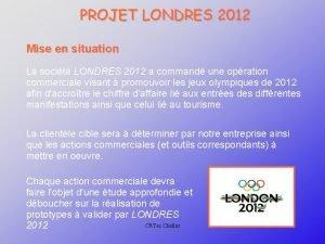PROJET LONDRES 2012 Mise en situation La socit