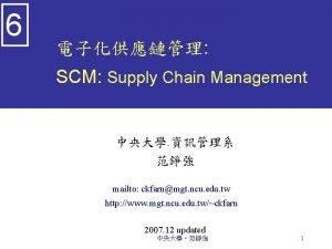 6 SCM Supply Chain Management mailto ckfarnmgt ncu