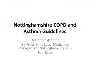Nottinghamshire COPD and Asthma Guidelines Dr Esther Gladman