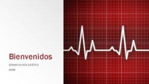 Bienvenidos DERMATOLOGA ESTTICA ANME Piel y Anexos Anatoma