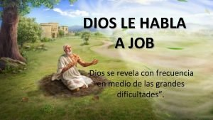 DIOS LE HABLA A JOB Dios se revela