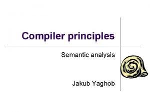 Compiler principles Semantic analysis Jakub Yaghob Syntaxdirected definitions