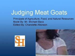Judging Meat Goats Principals of Agriculture Food and