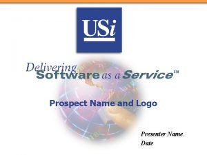 Prospect Name and Logo Presenter Name Date Overview