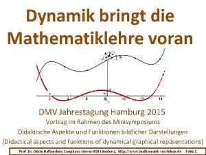 Dynamik bringt die Mathematiklehre voran DMV Jahrestagung Hamburg