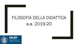 FILOSOFIA DELLA DIDATTICA a a 2019 20 FILOSOFIA