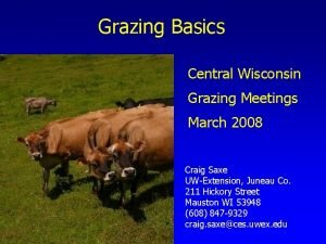 Grazing Basics Central Wisconsin Grazing Meetings March 2008