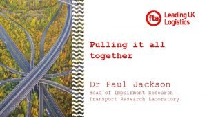 Pulling it all together Dr Paul Jackson Head