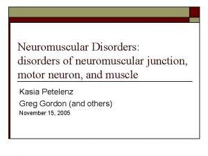 Neuromuscular Disorders disorders of neuromuscular junction motor neuron