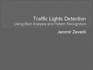 Traffic Lights Detection Using Blob Analysis and Pattern