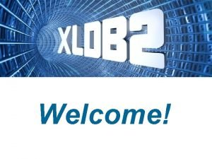 Welcome http wwwconf slac stanford eduxldb 07 One
