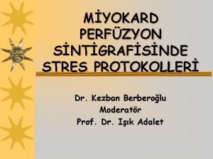 MYOKARD PERFZYON SNTGRAFSNDE STRES PROTOKOLLER Dr Kezban Berberolu