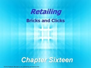 Retailing Bricks and Clicks Chapter Sixteen 2012 Pearson