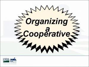Organizing a Cooperative Organizing a Cooperative This presentation