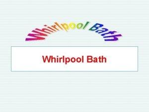 Whirlpool Bath Whirlpool Bath A whirlpool bath is