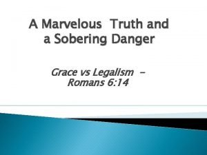 A Marvelous Truth and a Sobering Danger Grace
