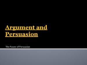 Argument and Persuasion The Power of Persuasion Rhetoric